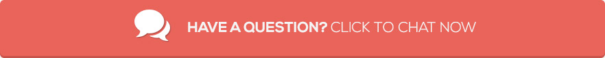 HAVE A QUESTION? CLICK TO CHAT NOW
